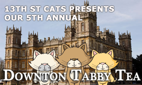 13th Street Cats Presents Our 5th Annual Downton Tabby Tea